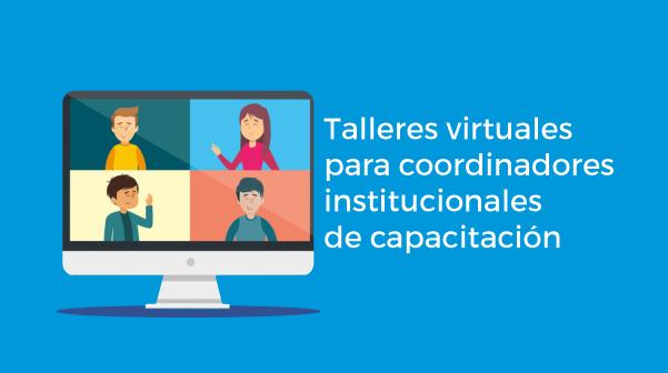 Talleres virtuales para los coordinadores institucionales de capacitación